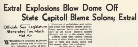 In one of history's more successful April Fool jokes, in 1933 it was reported in the Madison Capital-Times that the Wisconsin State Capitol had collapsed.