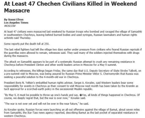 On the 7th and 8th of April, 1995, Russian soldiers, many of them reportedly drunk or on drugs, massacred at least 100 and as many as 300 civilians in Samashki, Chechnya.