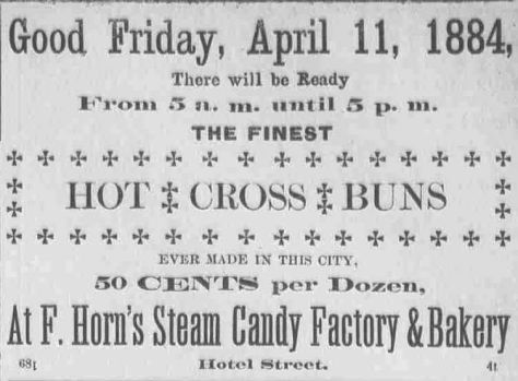 Hot_Cross_Buns_Ad_for_Good_Friday_1884 The Daily Bulletin 9th April 1884. 50 cents per dozen at F. Horn's Steam Candy Factory & Bakery. Hawaii.