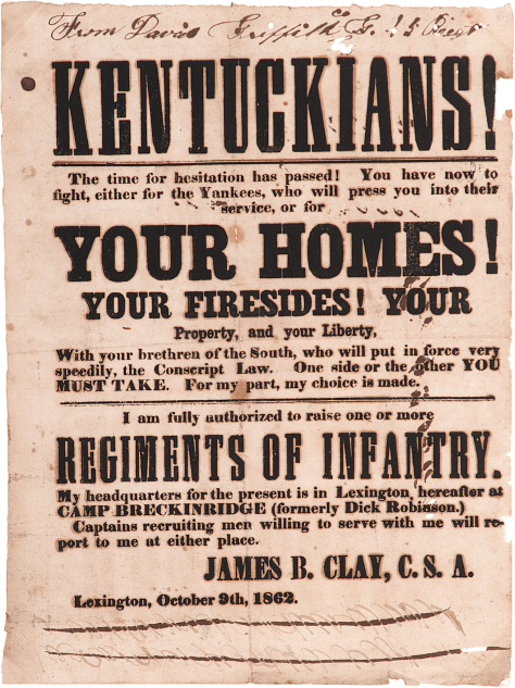 Printed broadside issued by Henry Clay's son, Lt. James B. Clay, in which he makes a plea for Southern sympathizers to defend their homes from Yankee invasion. Lexington, Kentucky. 9 Oct