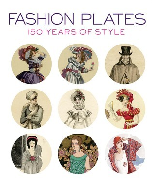 Fashion Plates 150 Years of Style by April Calahan (Editor), Karen Trivette Cannell (Editor), Anna Sui (Foreword).